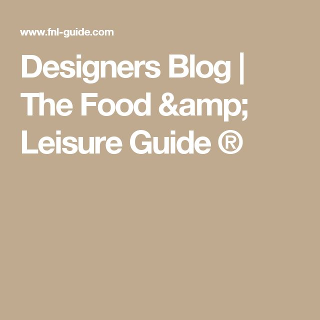 Designers Blog |  The Food & Leisure Guide ®