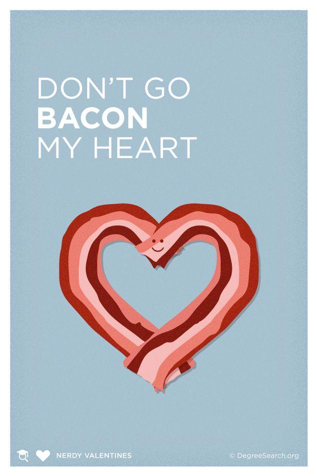 dont go bacon my heart nerdy valentine geek meme Imgur
