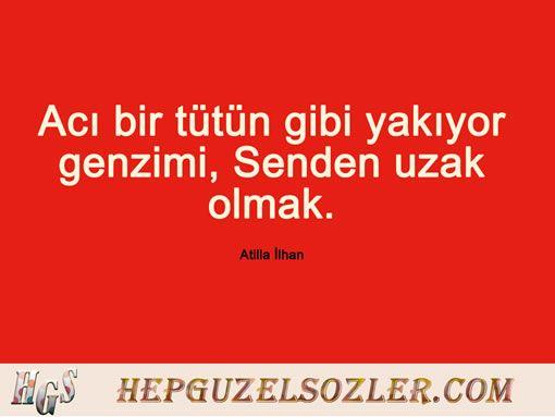 """Atilla İlhan'ın aşk üzerine sözü.  """"Acı bir tütün gibi yakıyor genzimi, Senden uzak olmak"""""""