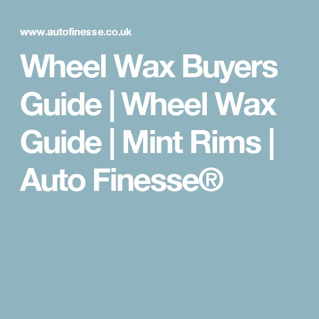 Wheel Wax Buyers Guide | Wheel Wax Guide | Mint Rims | Auto Finesse®