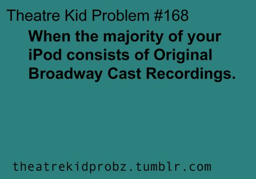 This is me. Hamilton, Phantom, Les Mis, Wicked, the works. And like four songs that aren't showtunes.