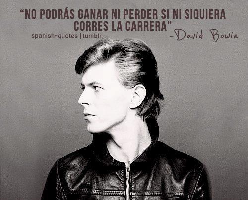 Gráfica y clara esta frase de David Bowie compartida por spanish-quotes en Tumblr. No se puede ganar ni perder si no se participa, se hace, se elige involucrarse. Aunque parezca que uno maneja los…