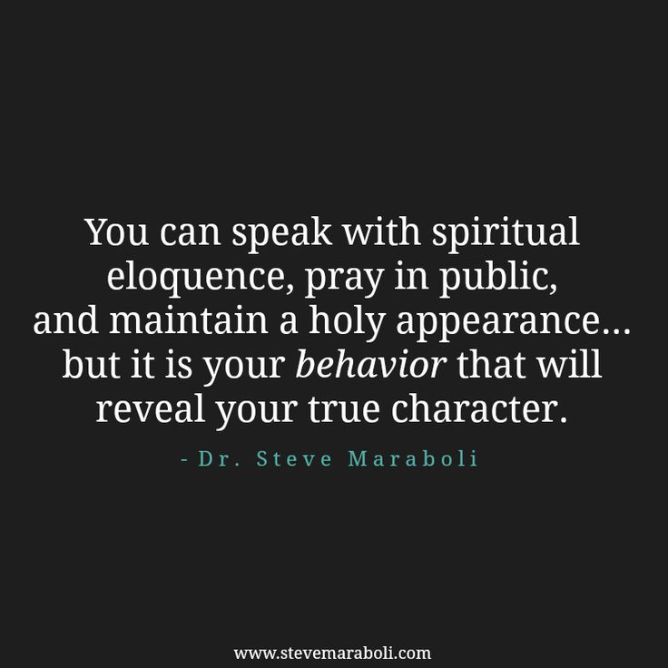 """""""You can speak with spiritual eloquence, pray in public, and maintain a holy appearance... but it is your behavior that will reveal your true character. """" - Steve Maraboli #quote"""