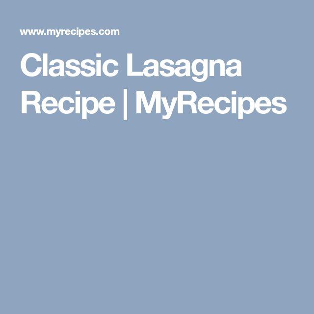 Classic Lasagna Recipe   MyRecipes