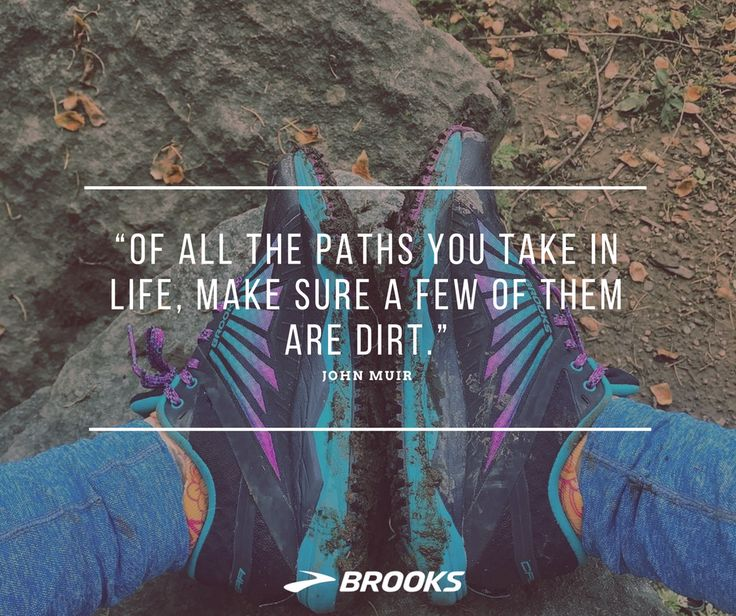 """Of all the paths you take in life. Make sure a few of them are dirt."" 