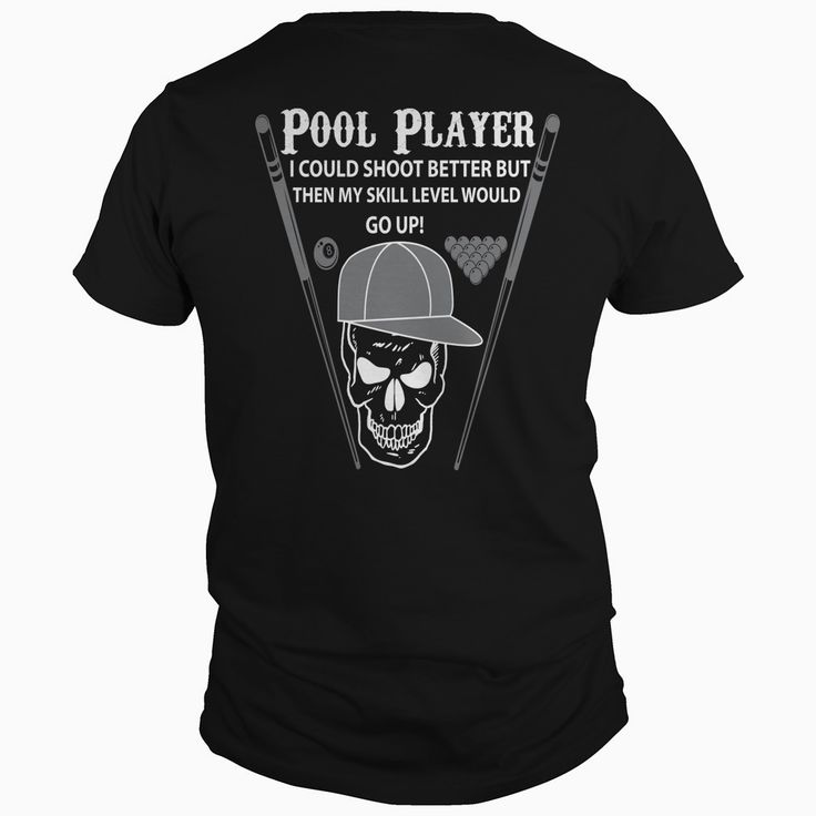 Pool Player I could Shoot Better But Then My Skill Level Would GO UP, Order HERE ==> https://www.sunfrog.com/Sports/112295163-376403345.html?8273, Please tag & share with your friends who would love it,#snooker cue, #snooker logo, snooker tattoo#DIY, #entertainment, #food   #bowling #chihuahua #chemistry #rottweiler #family #architecture #art #cars #motorcycles #celebrities #DIY #crafts #design #education