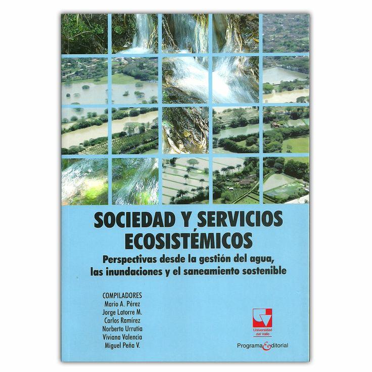 Sociedad y servicios ecosistémicos. Perspectivas desde la gestión del agua, las inundaciones y el saneamiento sostenible - Universidad del Valle http://www.librosyeditores.com/tiendalemoine/ciencias-naturales/3388-sociedad-y-servicios-ecosistemicos-perspectivas-desde-la-gestion-del-agua-las-inundaciones-y-el-saneamiento-sostenible-9789587650686.html Editores y distribuidores