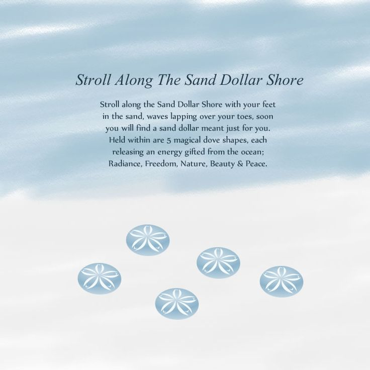 Stroll along the Sand Dollar Shore with your feet in the sand, waves lapping over your toes, soon you will find a sand dollar meant just for you. Held within are 5 magical dove shapes, each releasing an energy gifted from the ocean; Radiance, Freedom, Nature, Beauty & Peace.