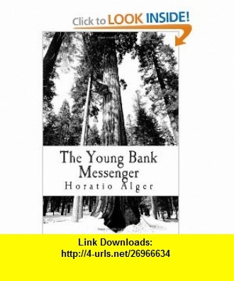 The Young Bank Messenger (9781477430729) Horatio Alger , ISBN-10: 1477430725  , ISBN-13: 978-1477430729 ,  , tutorials , pdf , ebook , torrent , downloads , rapidshare , filesonic , hotfile , megaupload , fileserve