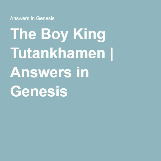 The Boy King Tutankhamen | Answers in Genesis