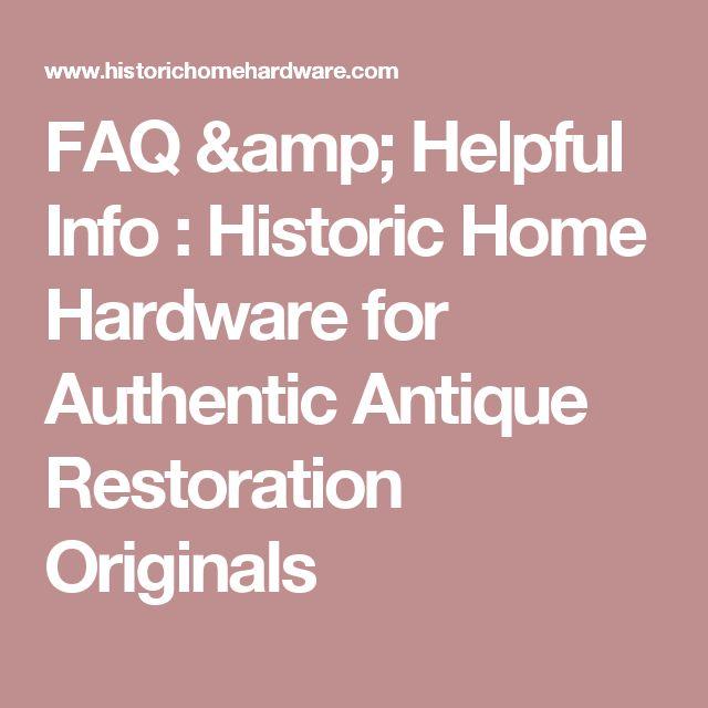 FAQ & Helpful Info : Historic Home Hardware for Authentic Antique Restoration Originals