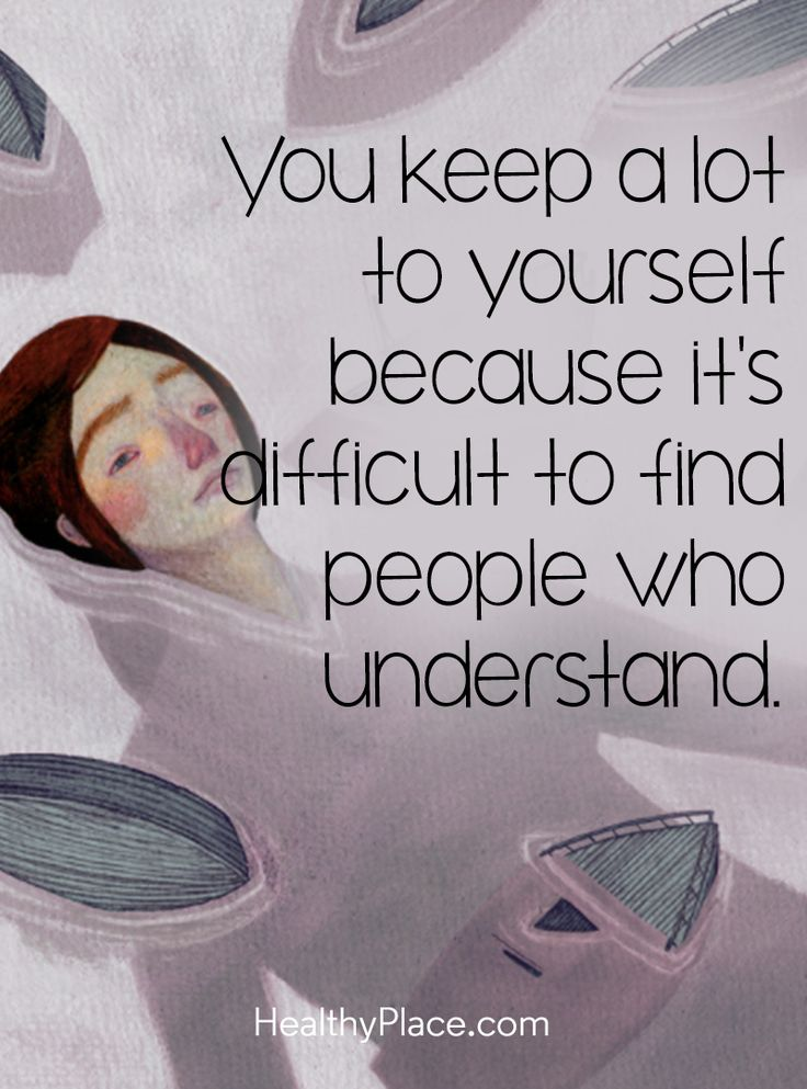 Quote on mental health stigma: You keep a lot to yourself because it´s difficult to find people who understand. www.HealthyPlace.com
