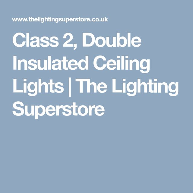 Class 2, Double Insulated Ceiling Lights | The Lighting Superstore
