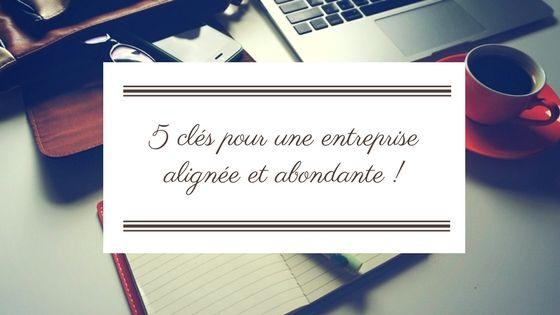 5 clés pour une entreprise alignée et abondante !