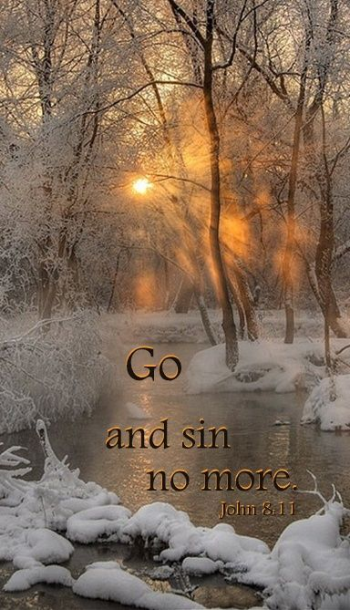 """""""Go and sin no more"""" - those are the words of Jesus, spoken in love, and are the words spoken to each of us"""