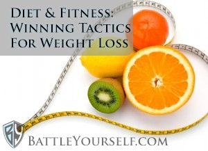 Diet and Fitness: Winning Tactics for Weight Loss. Some quick tips on getting yourself into a regular and lasting long term routine to lose weight and maintain.