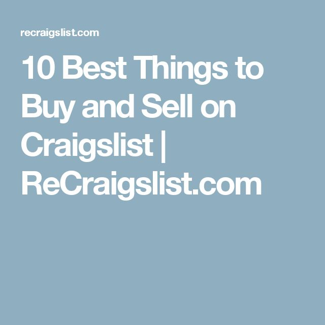 10 Best Things to Buy and Sell on Craigslist | ReCraigslist.com