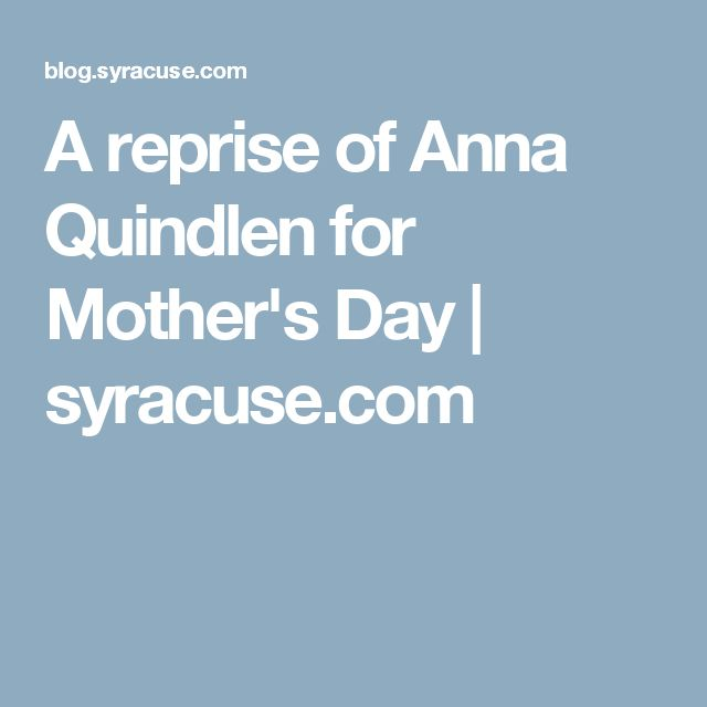 A reprise of Anna Quindlen for Mother's Day         syracuse.com
