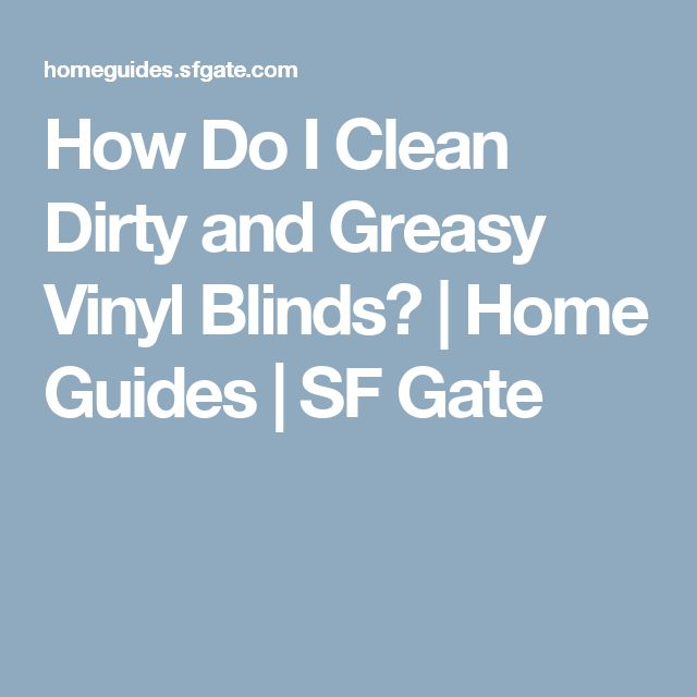 How Do I Clean Dirty and Greasy Vinyl Blinds? | Home Guides | SF Gate