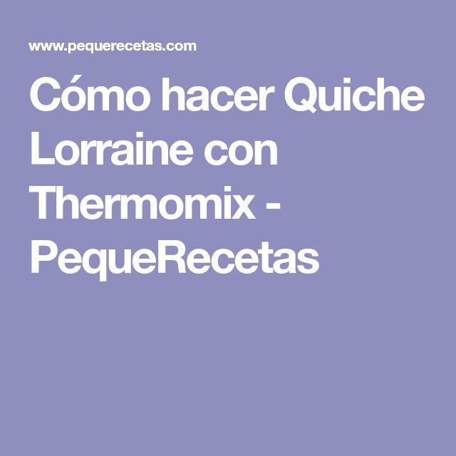 Cómo hacer Quiche Lorraine con Thermomix - PequeRecetas