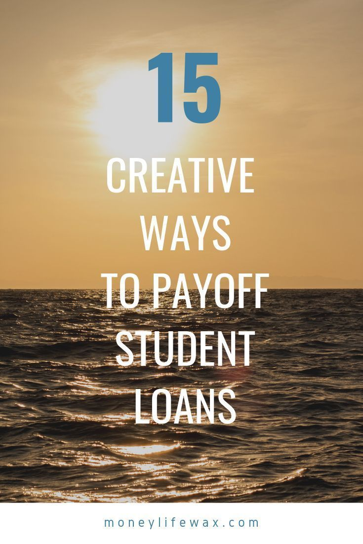 15 Creative (& Unique) Ways to Pay Off Your Student Loans