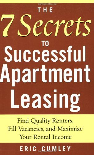 Bestseller Books Online The 7 Secrets to Successful Apartment Leasing: Find Quality Renters, Fill Vacancies, and Maximize Your Rental Income Eric Cumley $17.78  - http://www.ebooknetworking.net/books_detail-0071462589.html