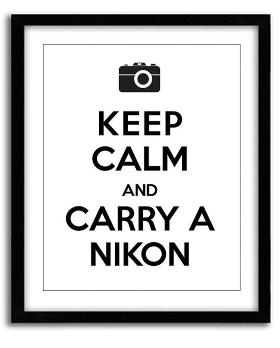 Keep Calm and Carry a Nikon Print 8x10 by MarvelousWares on Etsy