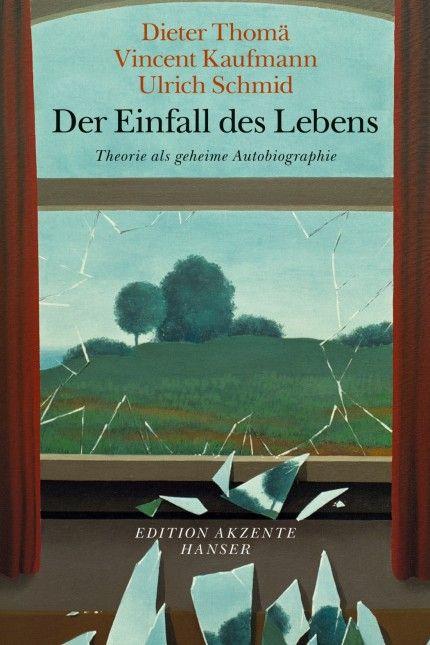 Dieter Thomä, Vincent Kaufmann, Ulrich Schmid: Der Einfall des Lebens. Theorie als geheime #Autobiographie. Hanser #Verlag, #München 2015. #Buch #Publikation #HSG #Universität