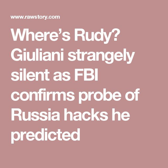 Where's Rudy? Giuliani strangely silent as FBI confirms probe of Russia hacks he predicted