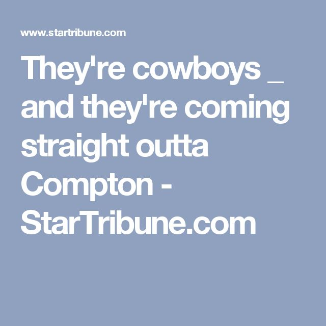 They're cowboys _ and they're coming straight outta Compton - StarTribune.com