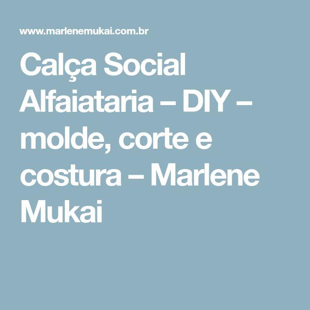 Calça Social Alfaiataria – DIY – molde, corte e costura – Marlene Mukai