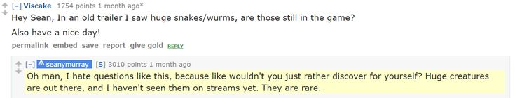 A quote from Sean Murray developer of No Man's Sky in his AMA which was held a day before the game released