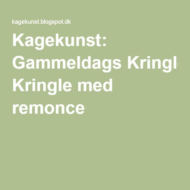 Kagekunst: Gammeldags Kringle med remonce