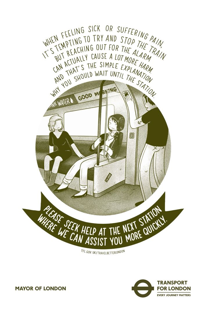 When feeling sick or suffering pain, it's tempting to try and stop the train. But reaching out for the alarm, can actually cause a lot more harm. And that's the simple explanation, why you should wait until the station. Please seek help at the next station where we can assist you more quickly. #TravelBetterLondon #TransportforLondon #LondonUnderground #London