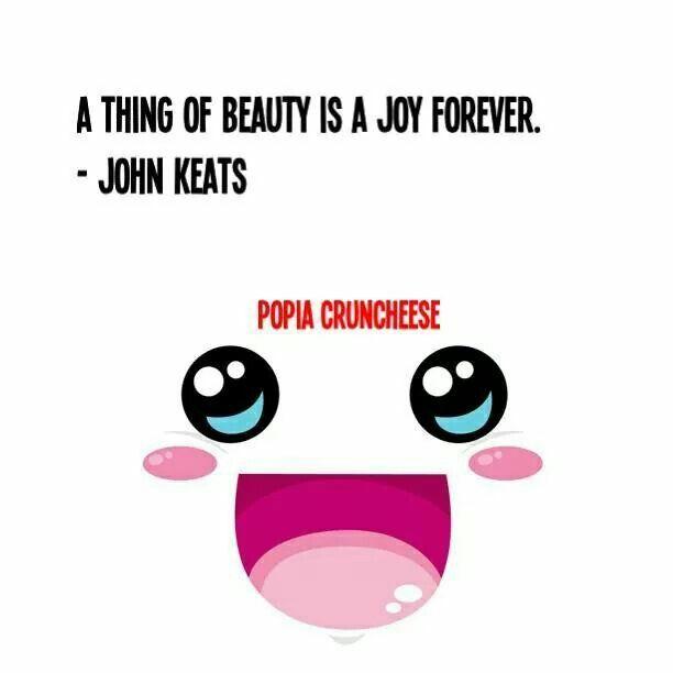 A thing of beauty is a joy forever. - John Keats