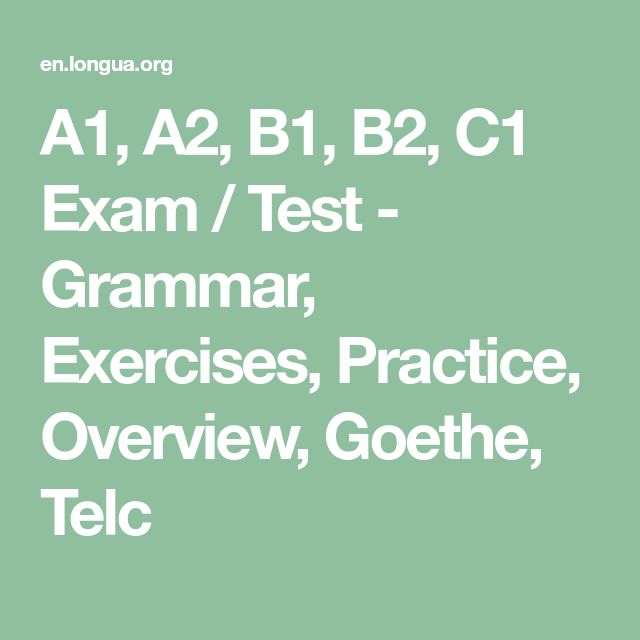 A1, A2, B1, B2, C1 Exam / Test - Grammar, Exercises, Practice, Overview, Goethe, Telc