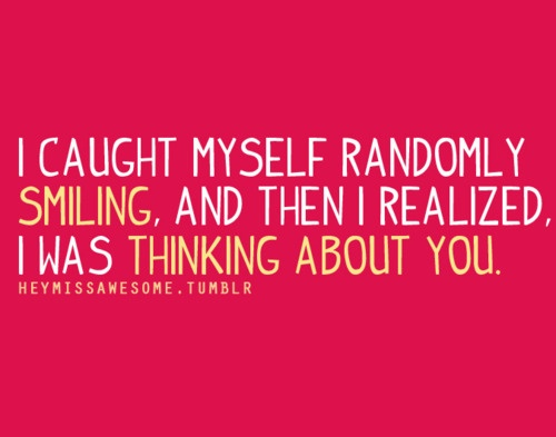 I caught myself randomly  smiling, and then I realized,  I was thinking about you.: Randomly Smiling, Sweet, Thinking About You, Inspirational Quotes, Quotes Sayings, Caught, Favorite Quotes, Realized