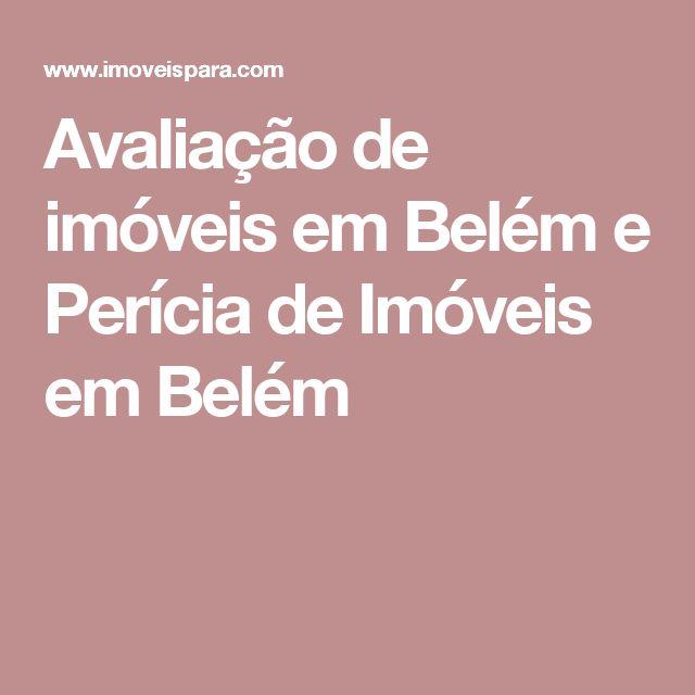 Avaliação de imóveis em Belém e Perícia de Imóveis em Belém