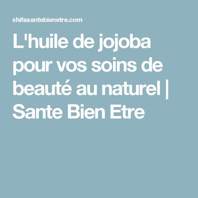L'huile de jojoba pour vos soins de beauté au naturel   Sante Bien Etre