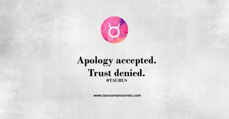 Apology accepted. Trust denied. #Taurus #TaurusManSecrets