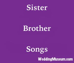 sister brother songs are perfect songs dedicated from a bride to her brother at her wedding or to share a special bond between a brother and sister.