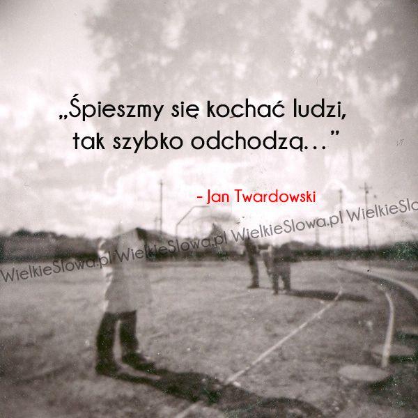 Śpieszmy się kochać ludzi... #Twardowski-Jan,  #Czas-i-przemijanie, #Miłość, #Śmierć