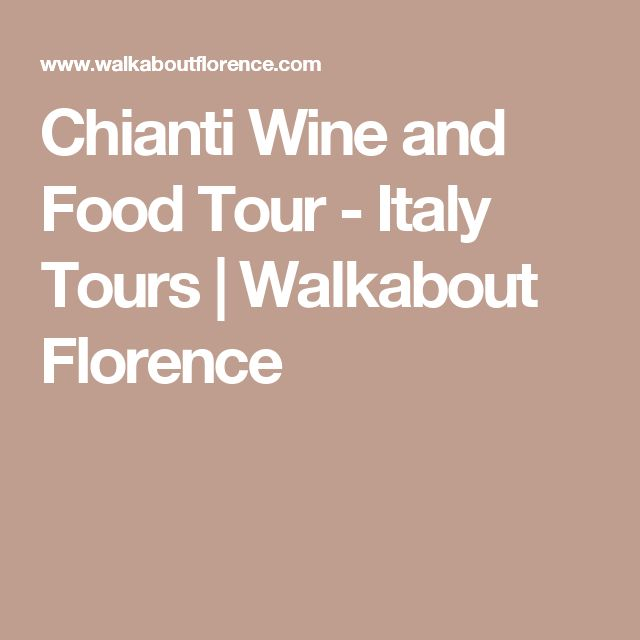 Chianti Wine and Food Tour - Italy Tours   Walkabout Florence