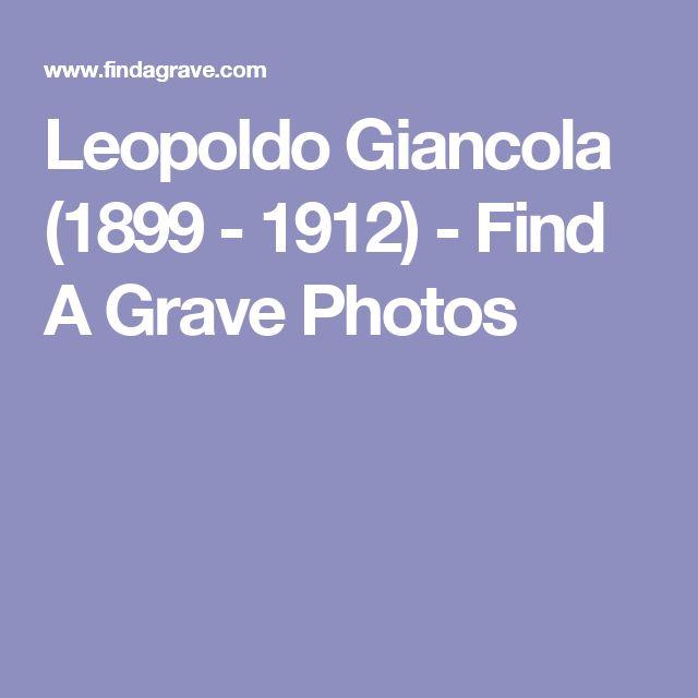 Leopoldo Giancola (1899 - 1912) - Find A Grave Photos