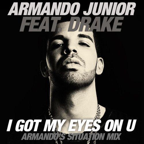 Armando Junior feat. Drake - I Got My Eyes On You (Armando's Situation Mix)