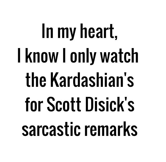 Kardashian quotes. Scott Disick quotes. Honest quotes.