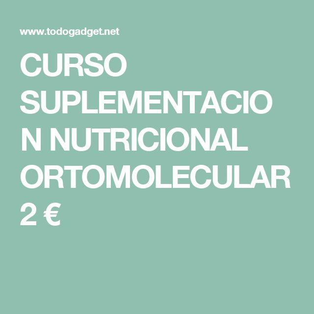 CURSO SUPLEMENTACION NUTRICIONAL ORTOMOLECULAR 2 €