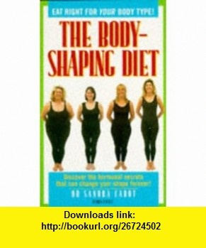 The Body-shaping Diet Eat Right for Your Body Type! (9780752216584) Sandra Cabot , ISBN-10: 0752216589  , ISBN-13: 978-0752216584 ,  , tutorials , pdf , ebook , torrent , downloads , rapidshare , filesonic , hotfile , megaupload , fileserve