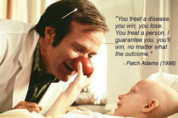 Patch Adams quote..... RIP Robin Williams This is one of my favorite movies that has influenced me to enter medical field