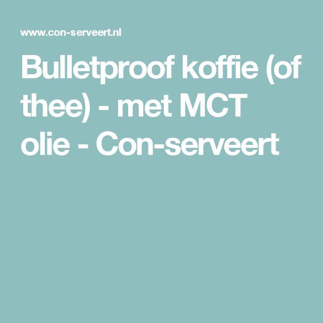 Bulletproof koffie (of thee) - met MCT olie - Con-serveert